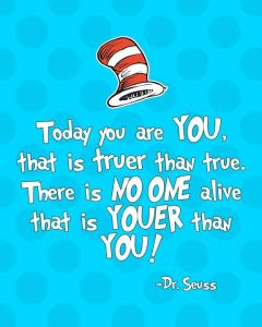 Dr. Seuss. Today you are you...