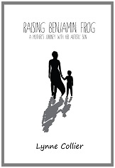 Raising Benjamin Frog - A Mother's Journey with her Autistic Son