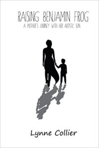 Raising Benjamin Frog--A Mother's Journey with her Autistic Son, by Lynne Collier